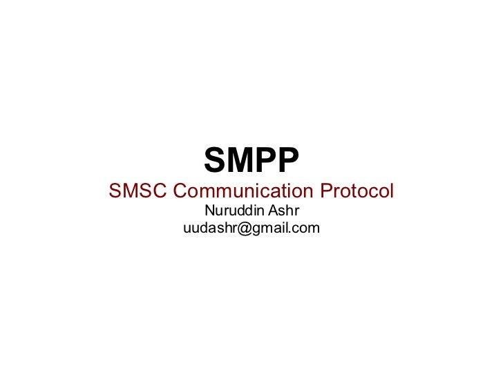 SMPP SMSC Communication Protocol Nuruddin Ashr [email_address]