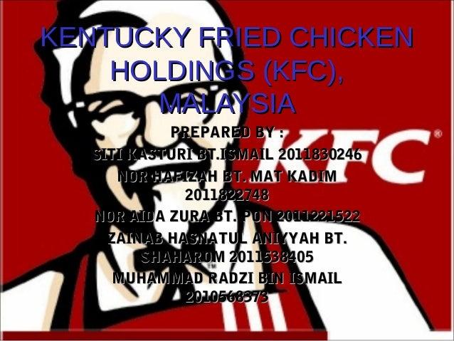 KENTUCKY FRIED CHICKENKENTUCKY FRIED CHICKEN HOLDINGS (KFC),HOLDINGS (KFC), MALAYSIAMALAYSIA PREPARED BY :PREPARED BY : SI...