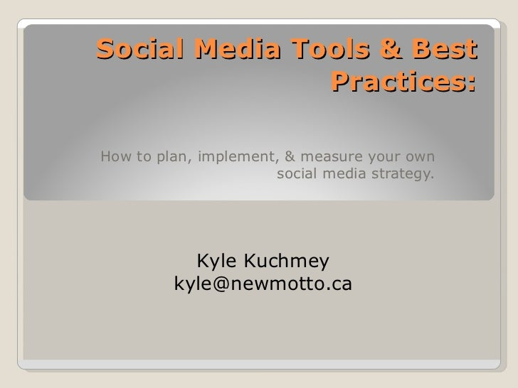 Social Media Tools & Best Practices: How to plan, implement, & measure your own social media strategy. Kyle Kuchmey [email...