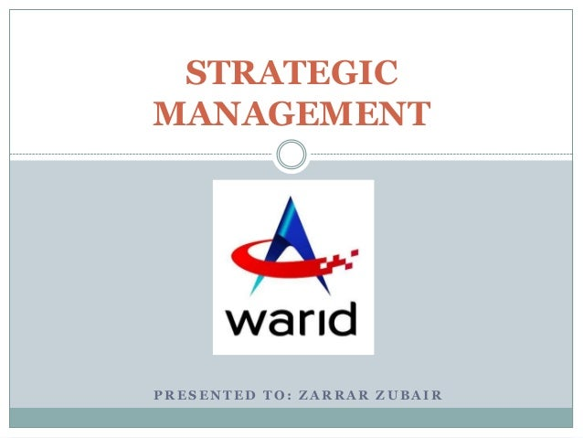 P R E S E N T E D T O : Z A R R A R Z U B A I R STRATEGIC MANAGEMENT