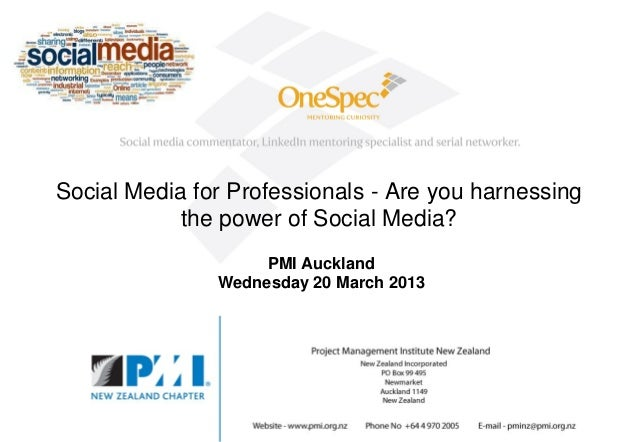 Social Media for Professionals - Are you harnessing            the power of Social Media?                    PMI Auckland ...