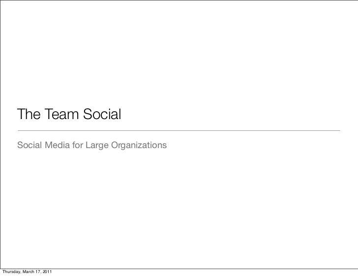The Team Social       Social Media for Large OrganizationsThursday, March 17, 2011