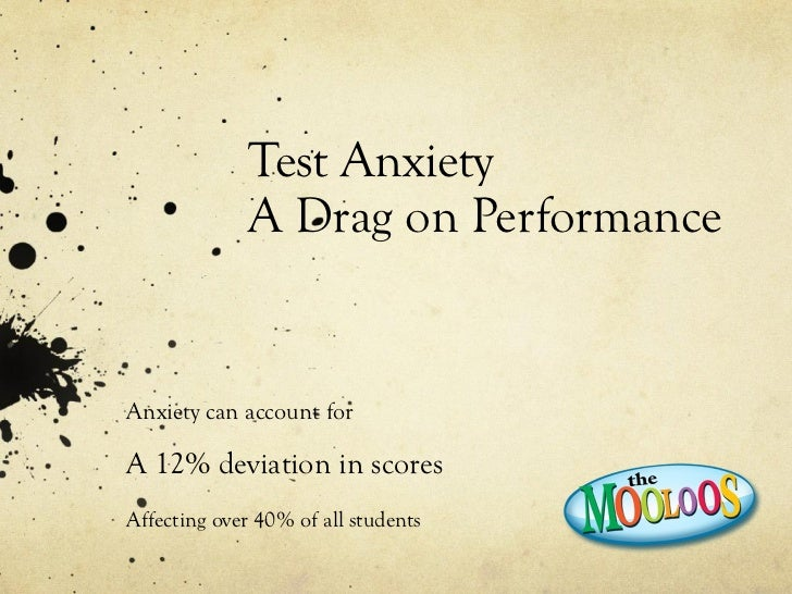 Test Anxiety  A Drag on Performance Anxiety can account for  A 12% deviation in scores Affecting over 40% of all students