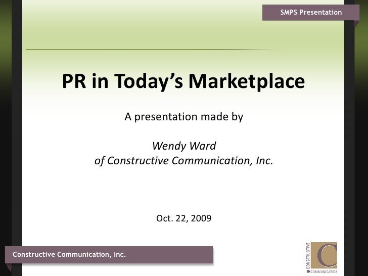 PR in Today's Marketplace A presentation made by Wendy Ward of Constructive Communication, Inc.Oct. 22, 2009<br />