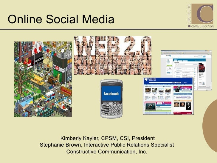 Online Social Media <ul><li>Kimberly Kayler, CPSM, CSI, President </li></ul><ul><li>Stephanie Brown, Interactive Public Re...