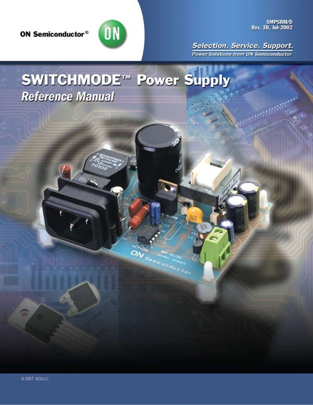 SWITCHMODEt Power Supplies Reference Manual and Design Guide  SMPSRM/D Rev. 3B, July-2002  © SCILLC, 2007 Previous Edition...