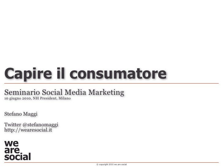 Capire il consumatore - [We Are Social] - Seminario Social Media Marketing