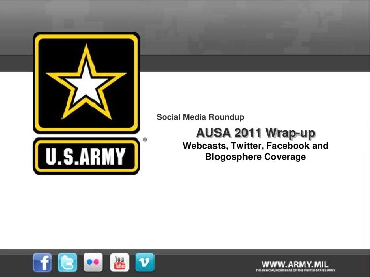Social Media Roundup        AUSA 2011 Wrap-up     Webcasts, Twitter, Facebook and         Blogosphere Coverage
