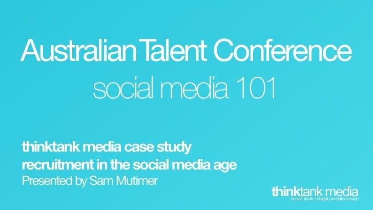 AustralianTalent Conference      social media 101thinktank media case studyrecruitment in the social media agePresented by...