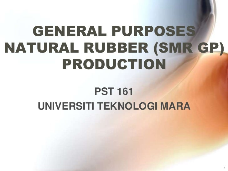 GENERAL PURPOSESNATURAL RUBBER (SMR GP)      PRODUCTION             PST 161   UNIVERSITI TEKNOLOGI MARA                   ...