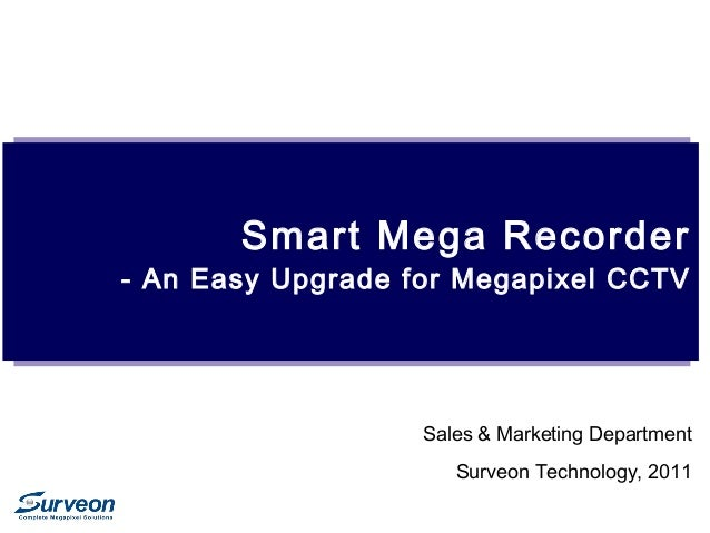Smart Mega Recorder - An Easy Upgrade for Megapixel CCTV Sales & Marketing Department Surveon Technology, 2011