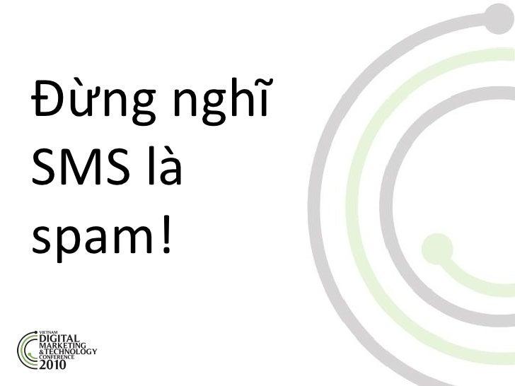 Đừng nghĩSMS làspam!