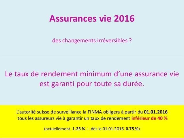 Assurances vie 2016 des changements irréversibles ? Le taux de rendement minimum d'une assurance vie est garanti pour tout...