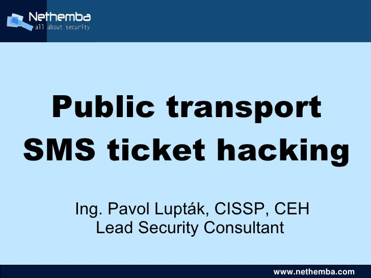 Public transport SMS ticket hacking     Ing. Pavol Lupták, CISSP, CEH        Lead Security Consultant                   ...