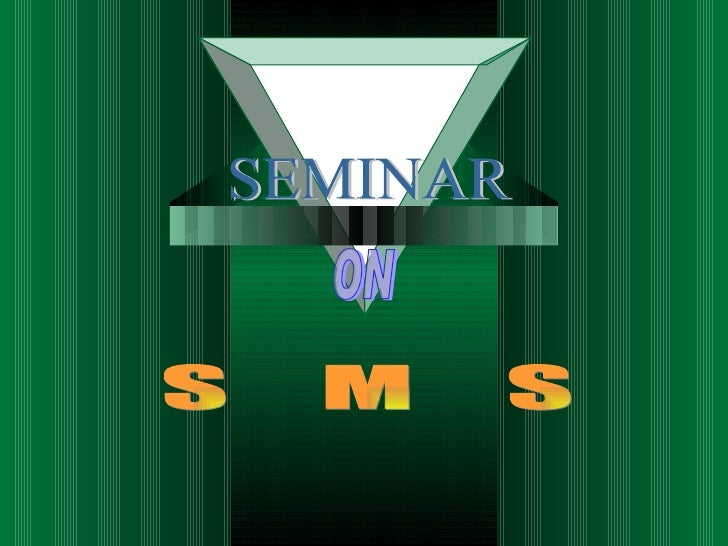SEMINAR ON S  M  S