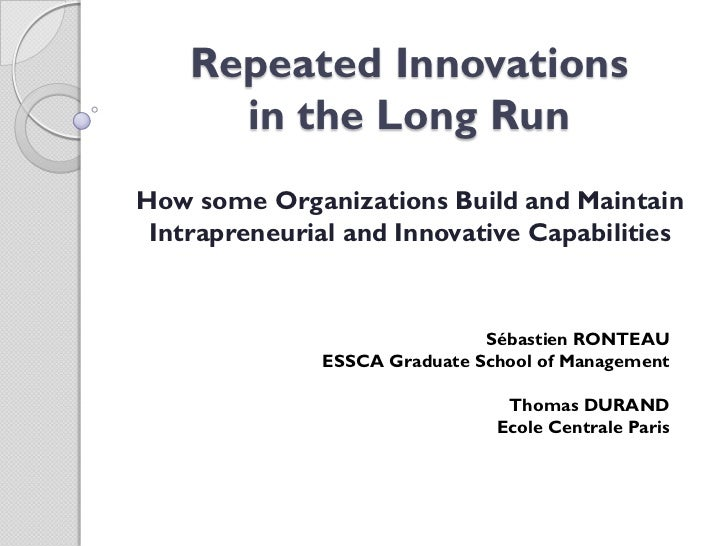 Repeated Innovations      in the Long RunHow some Organizations Build and Maintain Intrapreneurial and Innovative Capabili...