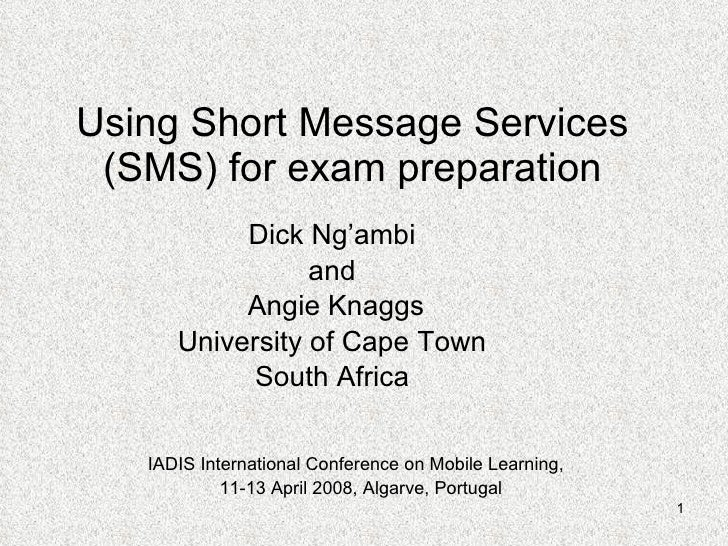 Using Short Message Services (SMS) for exam preparation Dick Ng'ambi and Angie Knaggs University of Cape Town South Africa...