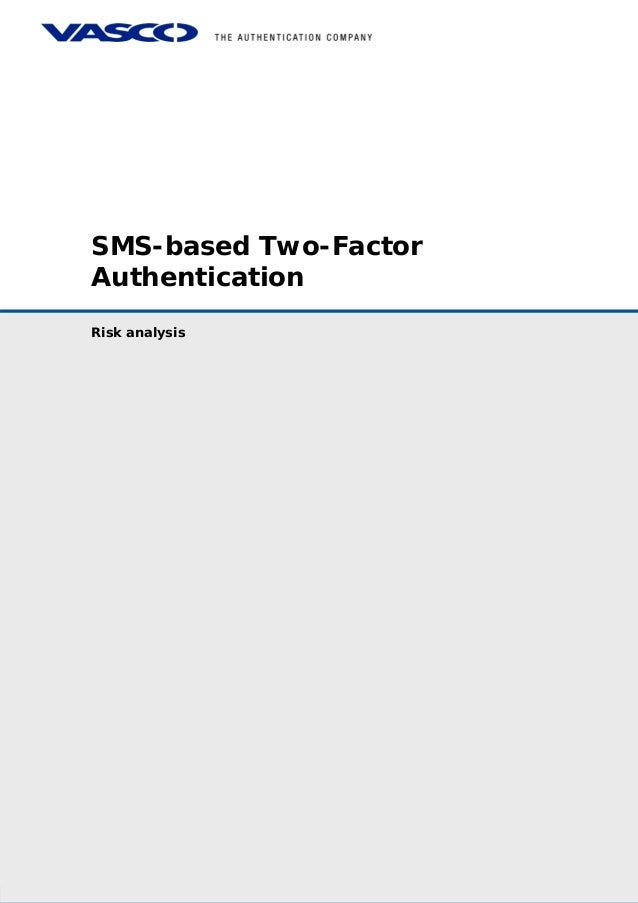 SMS-based Two-FactorAuthenticationSMS-based Two-Factor Authentication - Risk analysis© 2005 VASCO Data Security. All right...