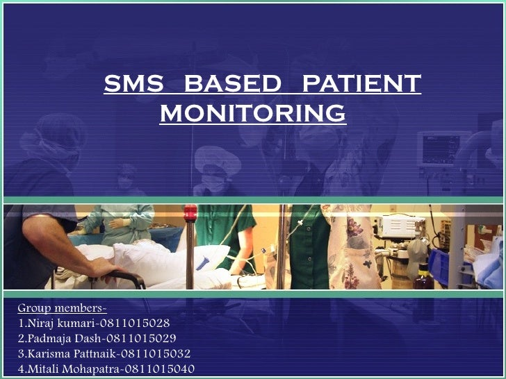 SMS BASED PATIENT                 MONITORINGGroup members-1.Niraj kumari-08110150282.Padmaja Dash-08110150293.Karisma Patt...