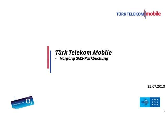 TITLE COMES HERE DATE 1 31.07.2013 Türk Telekom MobileTürk Telekom MobileTürk Telekom MobileTürk Telekom Mobile • Vorgang ...