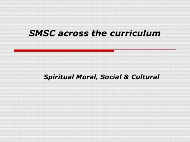 SMSC across the curriculum  Spiritual Moral, Social & Cultural