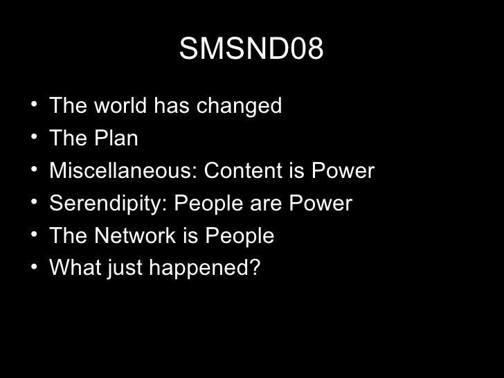 SMSND08 <ul><li>The world has changed </li></ul><ul><li>The Plan </li></ul><ul><li>Miscellaneous: Content is Power </li></...