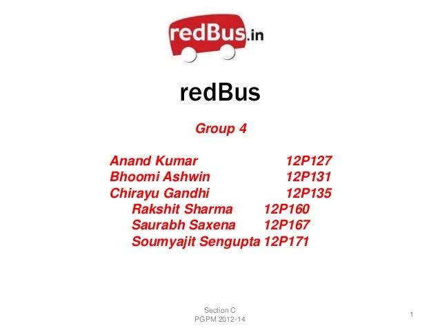 redBus           Group 4Anand Kumar              12P127Bhoomi Ashwin            12P131Chirayu Gandhi           12P135   Ra...