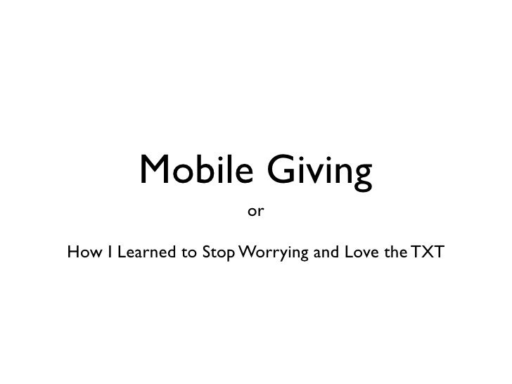 Mobile Giving                       or  How I Learned to Stop Worrying and Love the TXT