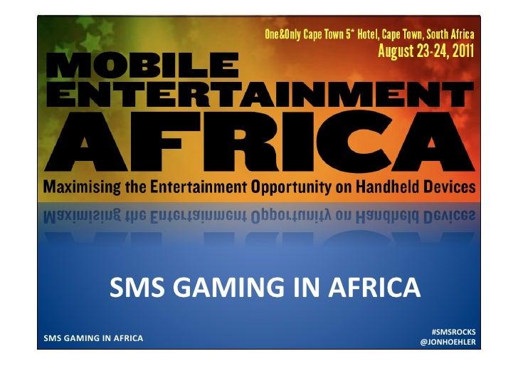 SMSGAMINGINAFRICA                                   #SMSROCKSSMSGAMINGINAFRICA            @JONHOEHLER