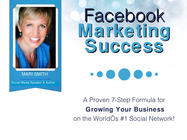 Facebook  Marketing Success A Proven 7-Step Formula for   Growing Your Business on the World's #1 Social Network! Social M...