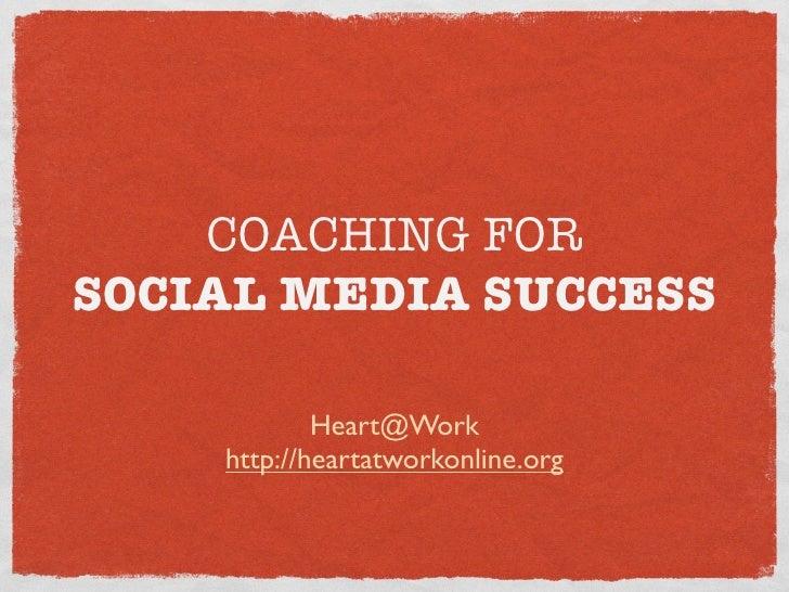 COACHING FOR SOCIAL MEDIA SUCCESS              Heart@Work     http://heartatworkonline.org