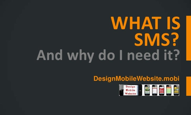WHAT IS             SMS?And why do I need it?        DesignMobileWebsite.mobi