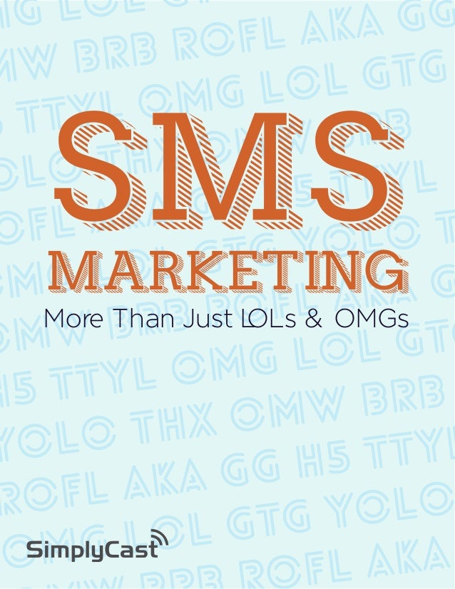 SMS  MARKETING  More Than Just L OLs & OMGs