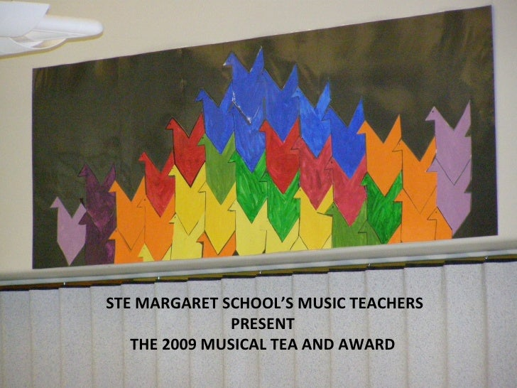 STE MARGARET SCHOOL'S MUSIC TEACHERS PRESENT THE 2009 MUSICAL TEA AND AWARD