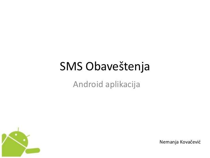 SMS Obaveštenja<br />Android aplikacija<br />Nemanja Kovačević<br />