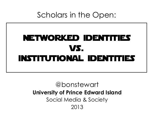 Networked identities vs. institutional identities @bonstewart University of Prince Edward Island Social Media & Society 20...