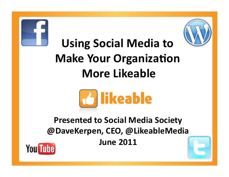 Using Social Media to    Make Your Organiza6on         More Likeable     Presented to Social Media...