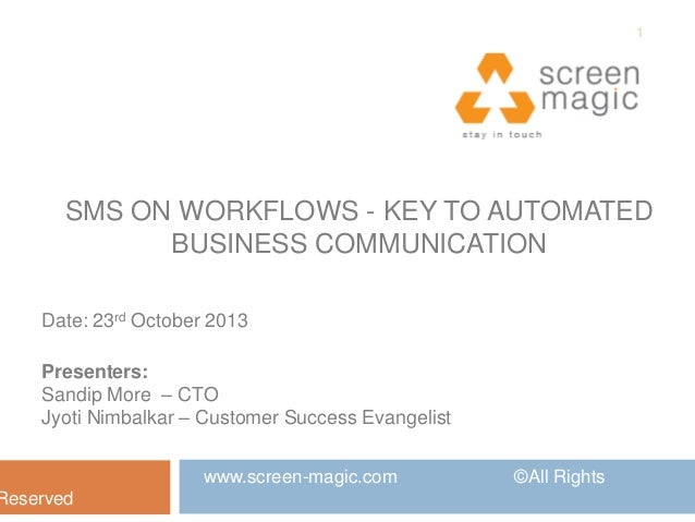 1  SMS ON WORKFLOWS - KEY TO AUTOMATED BUSINESS COMMUNICATION Date: 23rd October 2013 Presenters: Sandip More – CTO Jyoti ...
