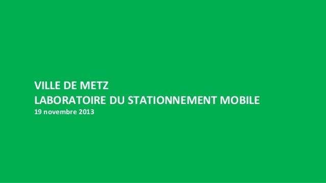VILLE DE METZ LABORATOIRE DU STATIONNEMENT MOBILE 19 novembre 2013  1