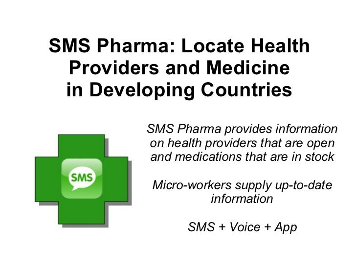 SMS Pharma: Locate Health Providers and Medicine in Developing Countries         SMS Pharma provides information         o...