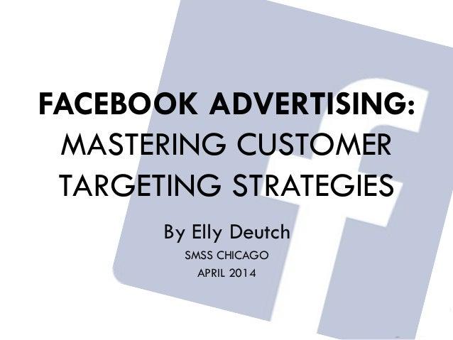 Social Media Strategies Summit Chicago: Mastering Custom Targeting Strategies with Facebook Advertising by Elly Deutch
