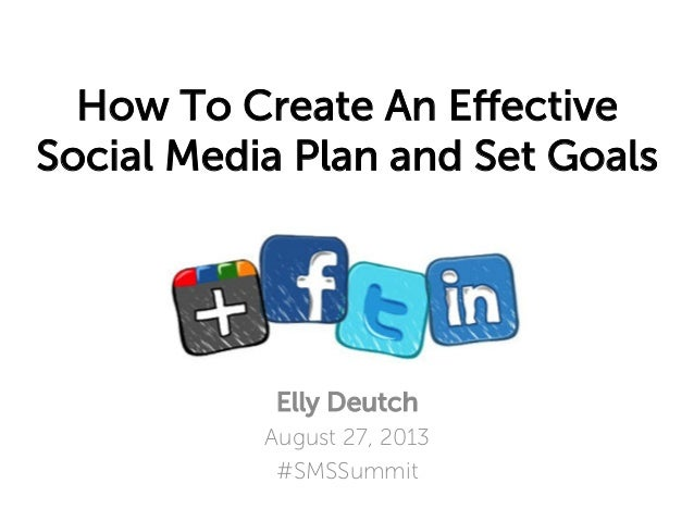 How To Create An Effective Social Media Plan and Set Goals  Elly Deutch August 27, 2013 #SMSSummit