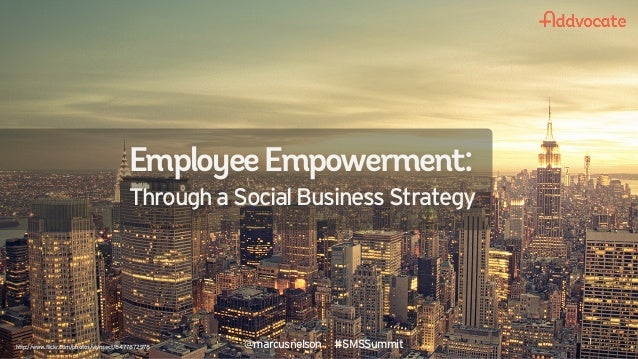 @marcusnelson #SMSSummitEmployeeEmpowerment:Througha SocialBusinessStrategy1@marcusnelson #SMSSummithttp://www.flickr.com/...