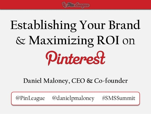 SMSS: Establishing Your Brand and Maximizing ROI on Pinterest - PinLeague