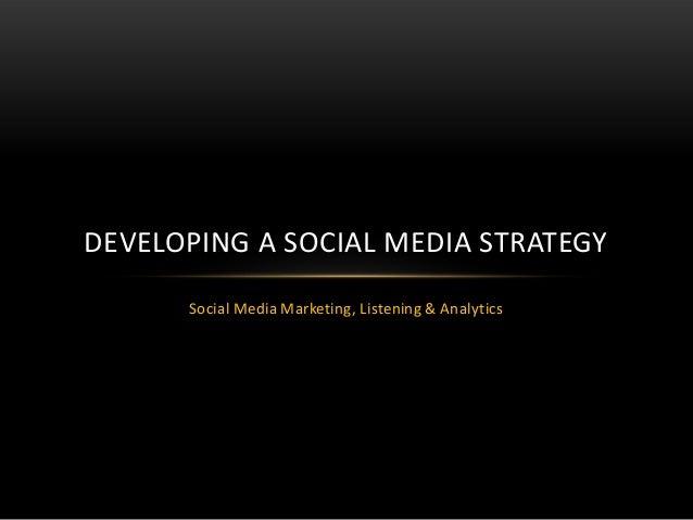 Social Media Marketing, Listening & AnalyticsDEVELOPING A SOCIAL MEDIA STRATEGY