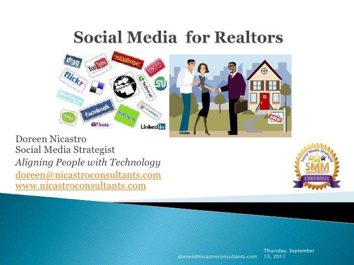 Social Media  for Realtors<br />Doreen NicastroSocial Media Strategist<br />Aligning People with Technology<br />doreen@ni...