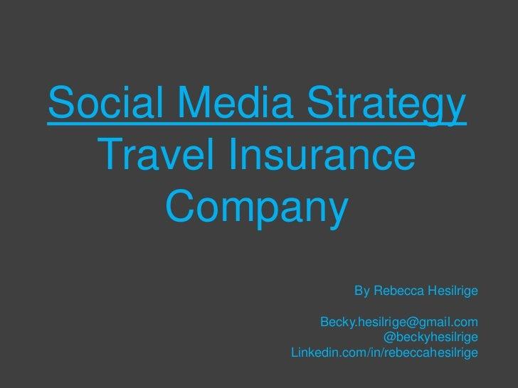 Social Media Strategy  Travel Insurance      Company                      By Rebecca Hesilrige                 Becky.hesil...