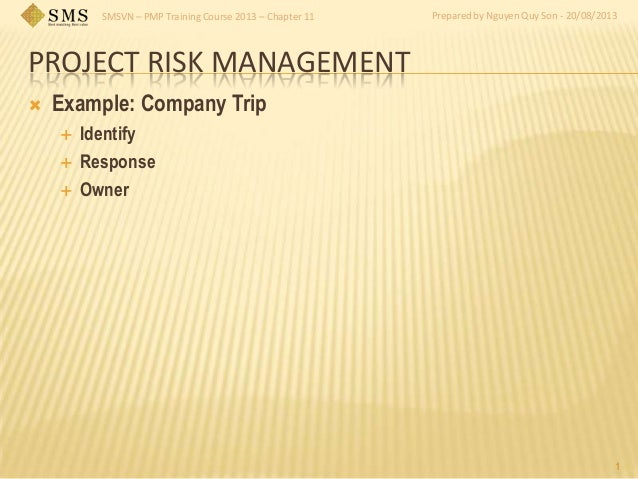 SMSVN – PMP Training Course 2013 – Chapter 11 Prepared by Nguyen Quy Son - 20/08/2013 PROJECT RISK MANAGEMENT  Example: C...