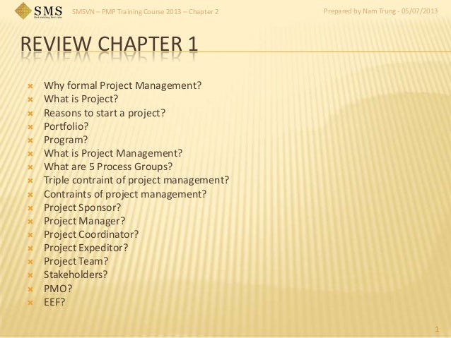 SMSVN – PMP Training Course 2013 – Chapter 2 Prepared by Nam Trung - 05/07/2013 REVIEW CHAPTER 1 1  Why formal Project Ma...