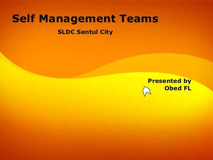 Self Management Teams<br />SLDC Sentul City<br />Presented by Obed FL<br />